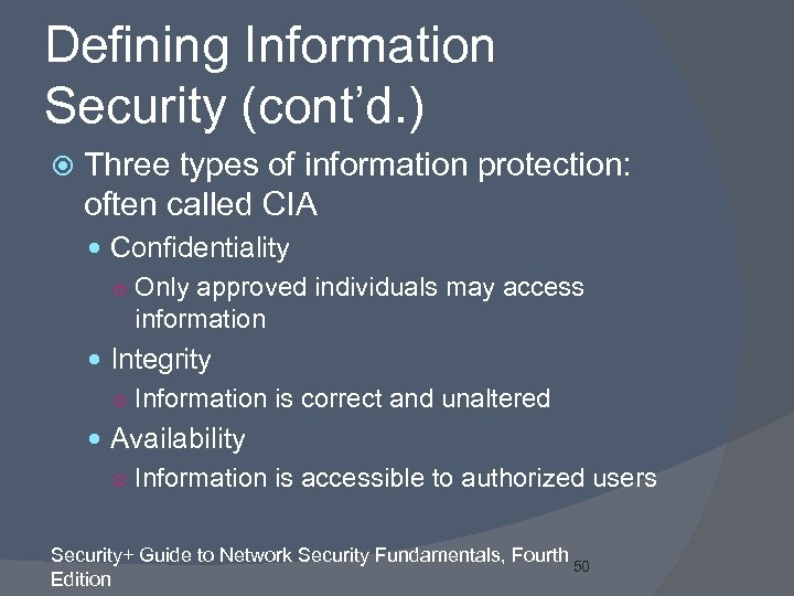 Defining Information Security (cont'd. ) Three types of information protection: often called CIA Confidentiality