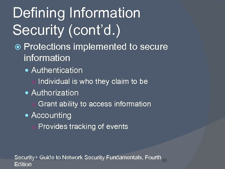 Defining Information Security (cont'd. ) Protections implemented to secure information Authentication ○ Individual is