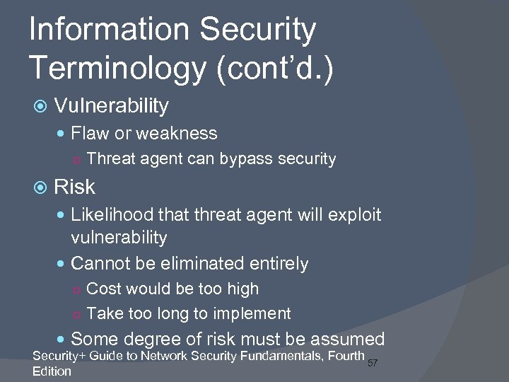Information Security Terminology (cont'd. ) Vulnerability Flaw or weakness ○ Threat agent can bypass