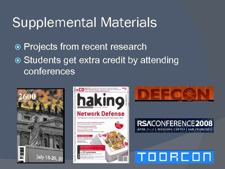 Supplemental Materials Projects from recent research Students get extra credit by attending conferences 6