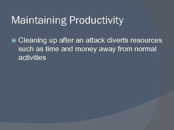 Maintaining Productivity Cleaning up after an attack diverts resources such as time and money