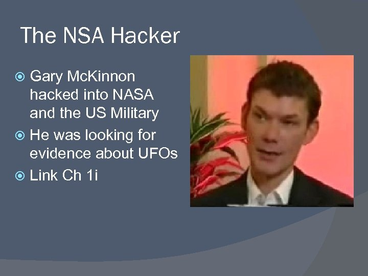 The NSA Hacker Gary Mc. Kinnon hacked into NASA and the US Military He
