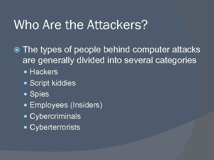 Who Are the Attackers? The types of people behind computer attacks are generally divided