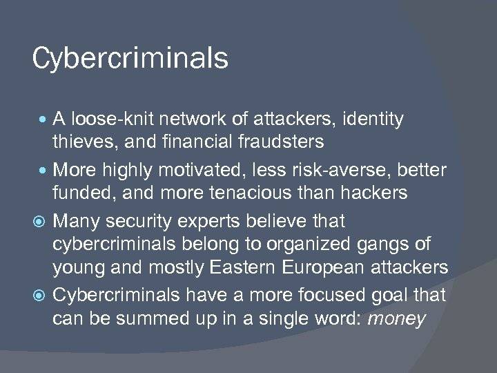 Cybercriminals A loose-knit network of attackers, identity thieves, and financial fraudsters More highly motivated,