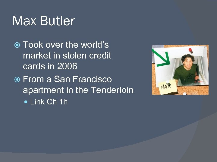 Max Butler Took over the world's market in stolen credit cards in 2006 From