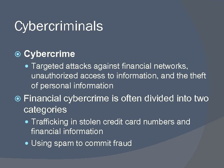Cybercriminals Cybercrime Targeted attacks against financial networks, unauthorized access to information, and theft of