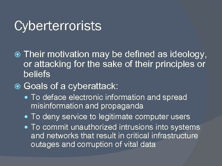 Cyberterrorists Their motivation may be defined as ideology, or attacking for the sake of