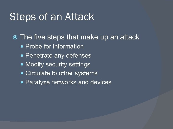 Steps of an Attack The five steps that make up an attack Probe for