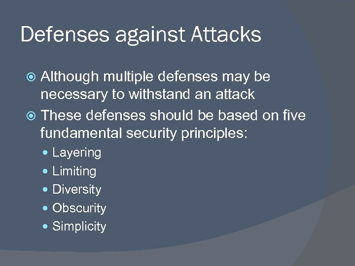Defenses against Attacks Although multiple defenses may be necessary to withstand an attack These