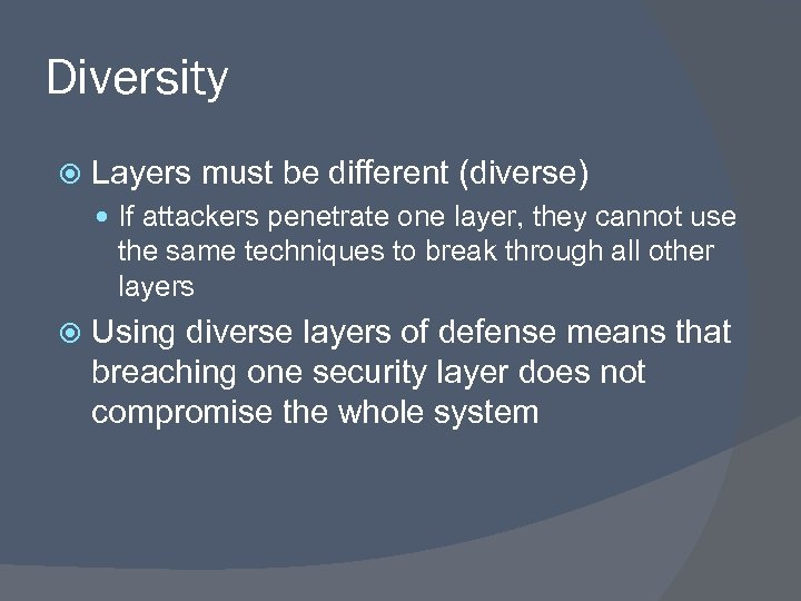 Diversity Layers must be different (diverse) If attackers penetrate one layer, they cannot use