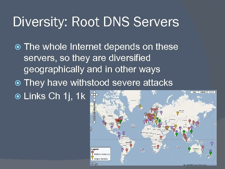 Diversity: Root DNS Servers The whole Internet depends on these servers, so they are