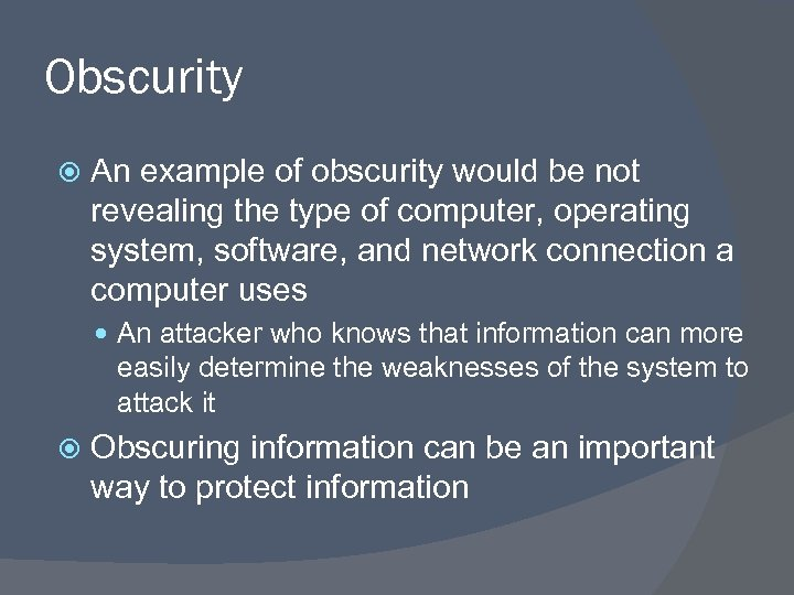 Obscurity An example of obscurity would be not revealing the type of computer, operating