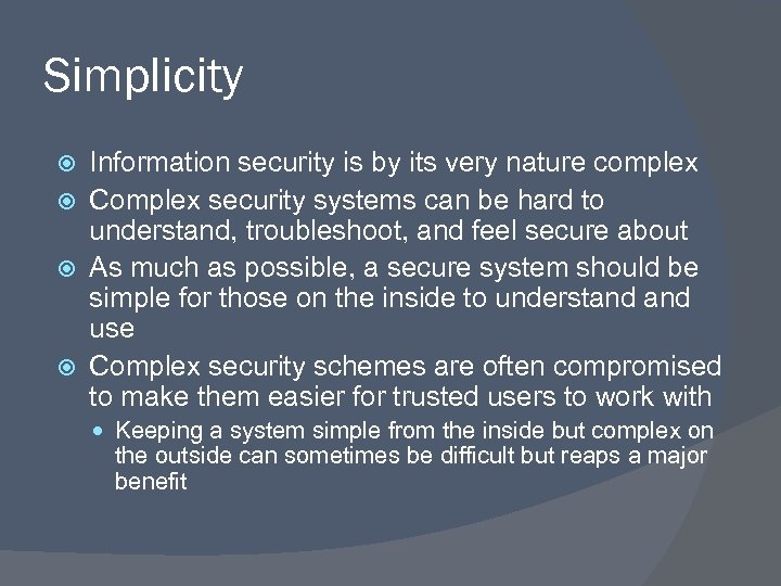 Simplicity Information security is by its very nature complex Complex security systems can be