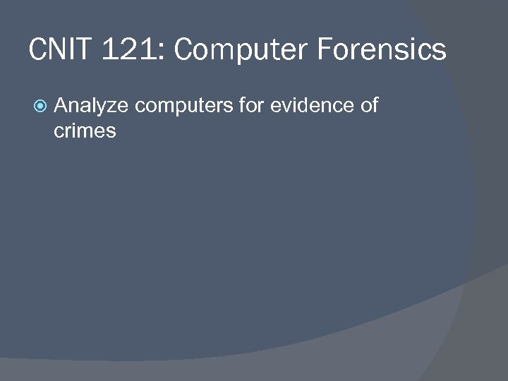 CNIT 121: Computer Forensics Analyze computers for evidence of crimes