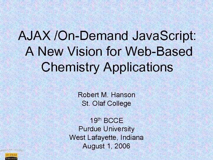 AJAX /On-Demand Java. Script: A New Vision for Web-Based Chemistry Applications Robert M. Hanson