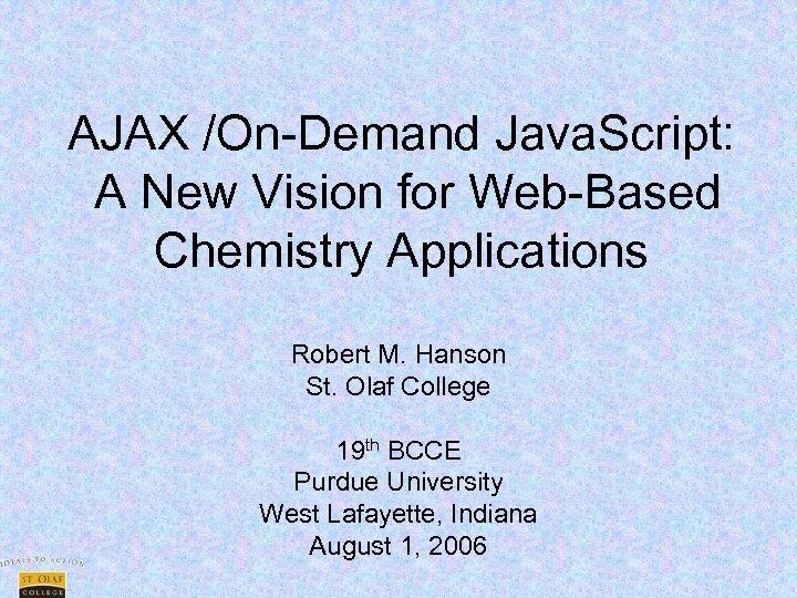 AJAX /On-Demand Java. Script: A New Vision for Web-Based Chemistry Applications Robert M. Hanson