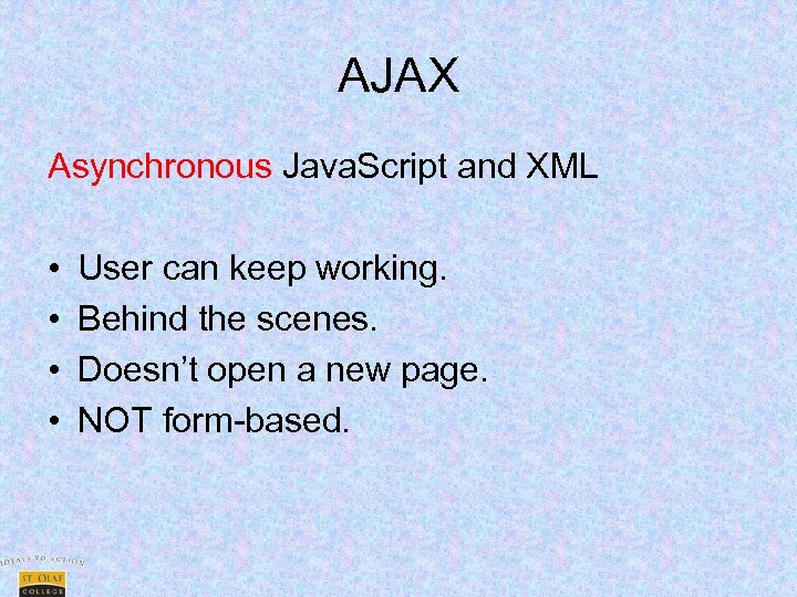 AJAX Asynchronous Java. Script and XML • • User can keep working. Behind the