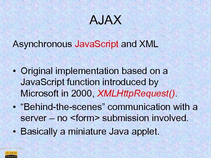 AJAX Asynchronous Java. Script and XML • Original implementation based on a Java. Script
