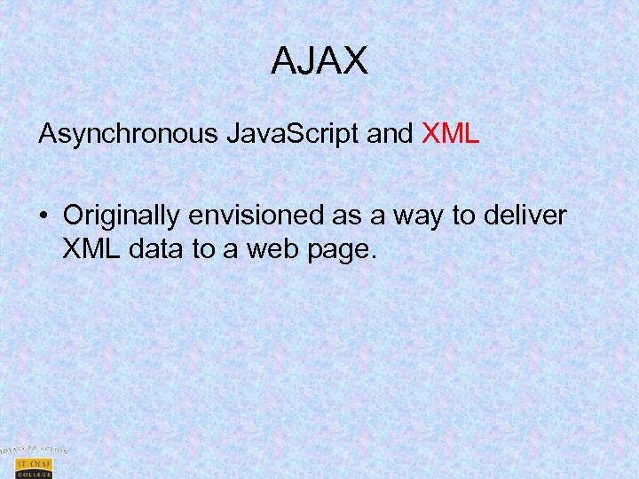 AJAX Asynchronous Java. Script and XML • Originally envisioned as a way to deliver