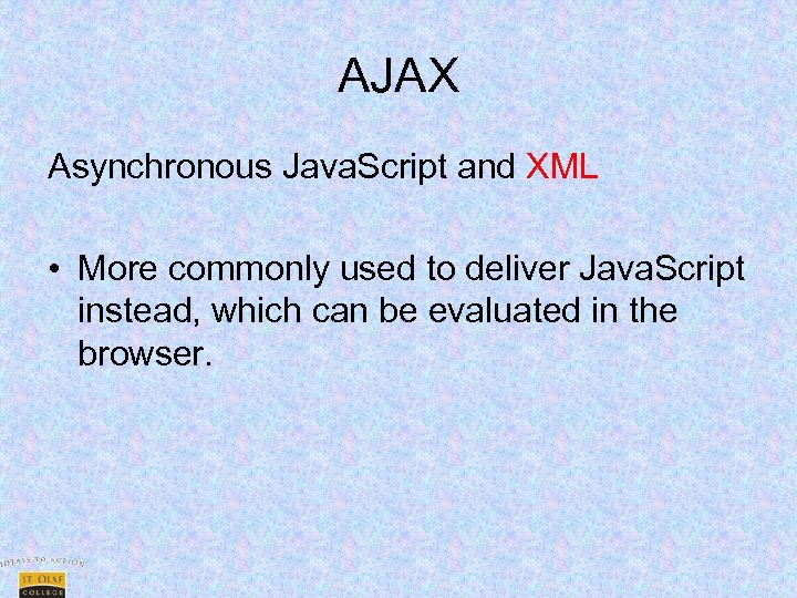 AJAX Asynchronous Java. Script and XML • More commonly used to deliver Java. Script
