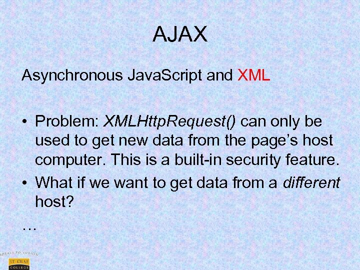 AJAX Asynchronous Java. Script and XML • Problem: XMLHttp. Request() can only be used