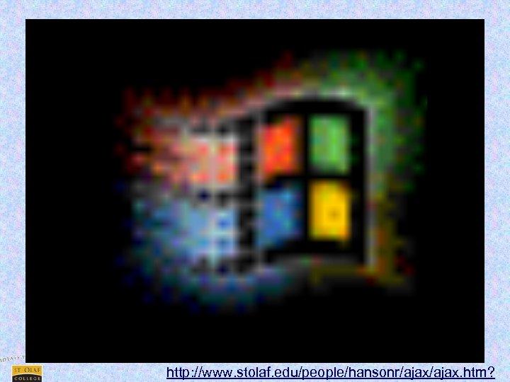 http: //www. stolaf. edu/people/hansonr/ajax. htm?