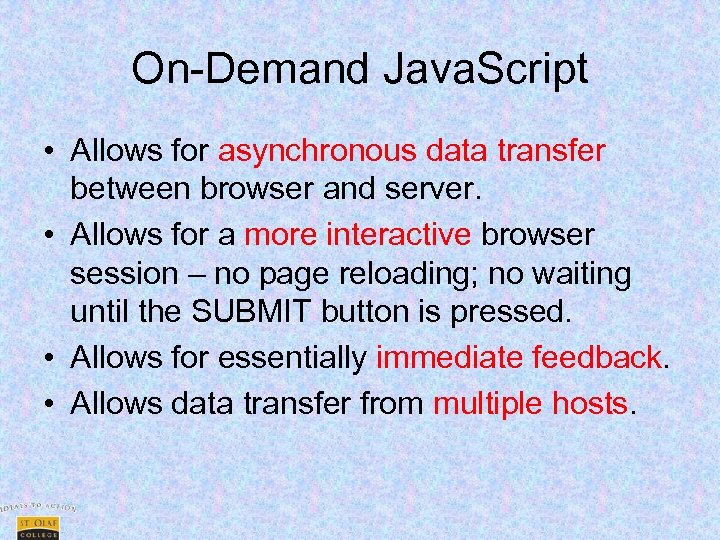 On-Demand Java. Script • Allows for asynchronous data transfer between browser and server. •