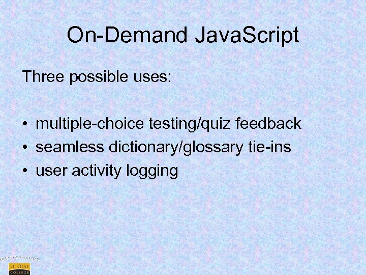 On-Demand Java. Script Three possible uses: • multiple-choice testing/quiz feedback • seamless dictionary/glossary tie-ins