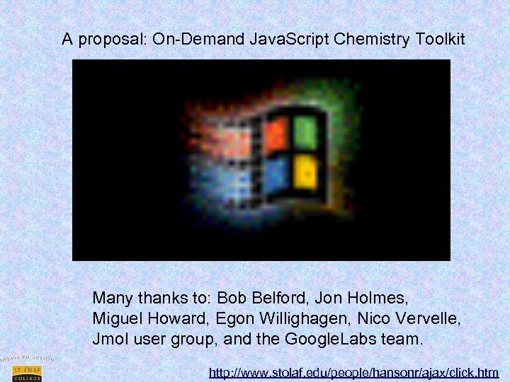 A proposal: On-Demand Java. Script Chemistry Toolkit Many thanks to: Bob Belford, Jon Holmes,
