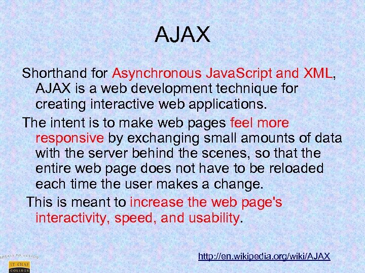AJAX Shorthand for Asynchronous Java. Script and XML, AJAX is a web development technique