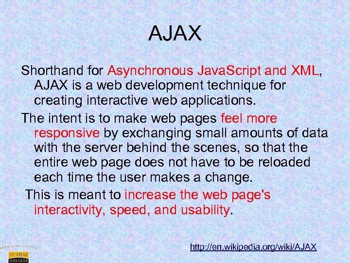 AJAX Shorthand for Asynchronous Java. Script and XML, AJAX is a web development technique