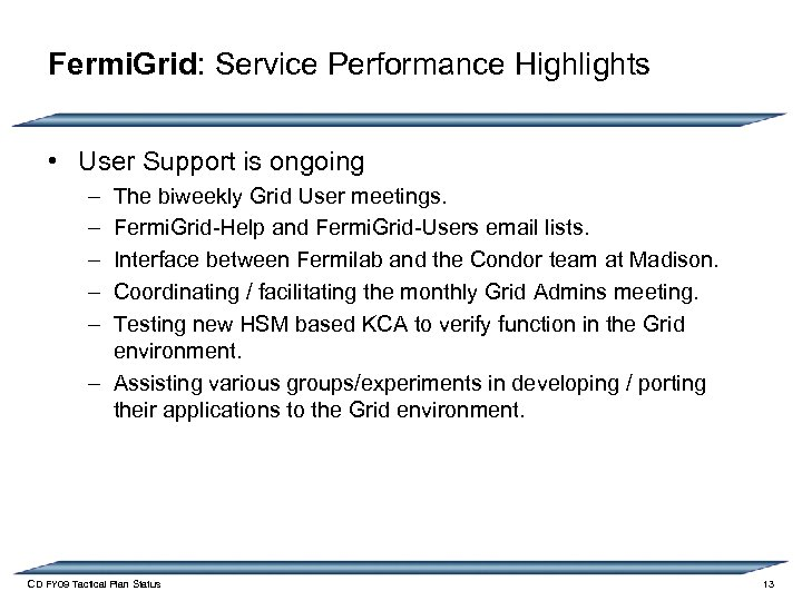 Fermi. Grid: Service Performance Highlights • User Support is ongoing – – – The