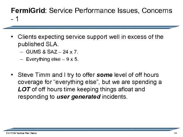 Fermi. Grid: Service Performance Issues, Concerns - 1 • Clients expecting service support well