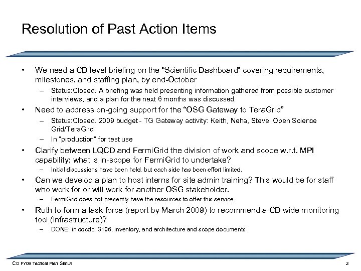 Resolution of Past Action Items • We need a CD level briefing on the