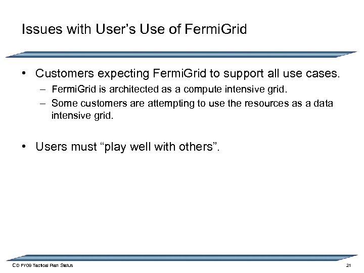 Issues with User's Use of Fermi. Grid • Customers expecting Fermi. Grid to support
