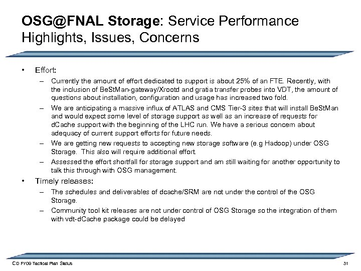OSG@FNAL Storage: Service Performance Highlights, Issues, Concerns • Effort: – Currently the amount of