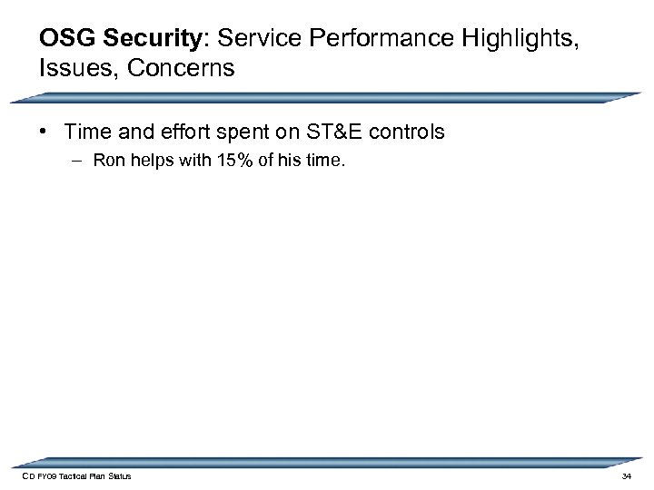 OSG Security: Service Performance Highlights, Issues, Concerns • Time and effort spent on ST&E