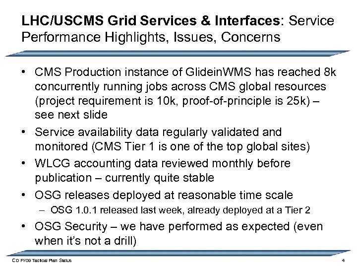 LHC/USCMS Grid Services & Interfaces: Service Performance Highlights, Issues, Concerns • CMS Production instance