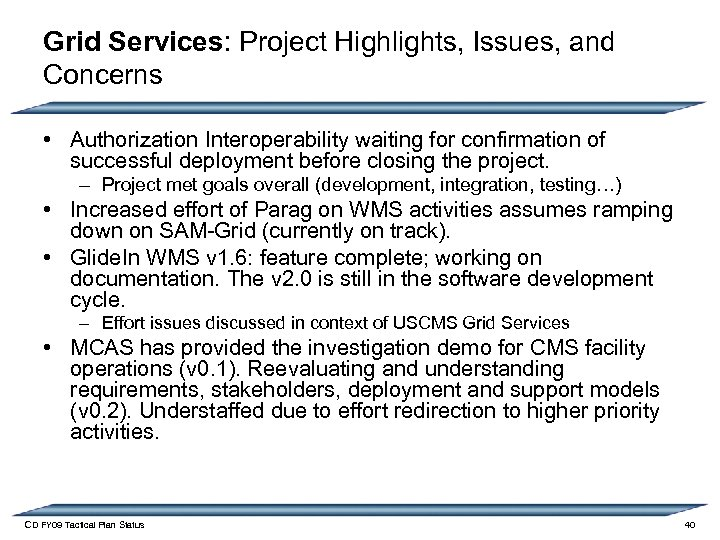 Grid Services: Project Highlights, Issues, and Concerns • Authorization Interoperability waiting for confirmation of