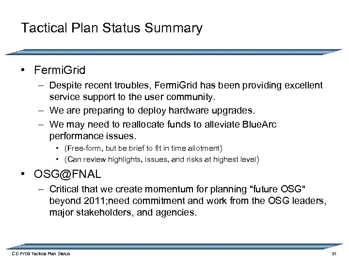 Tactical Plan Status Summary • Fermi. Grid – Despite recent troubles, Fermi. Grid has