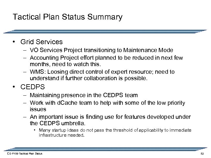 Tactical Plan Status Summary • Grid Services – VO Services Project transitioning to Maintenance