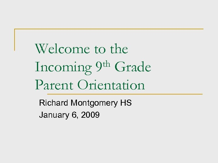 Welcome to the Incoming 9 th Grade Parent Orientation Richard Montgomery HS January 6,