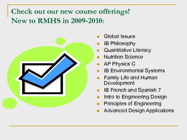 Check out our new course offerings! New to RMHS in 2009 -2010: n n