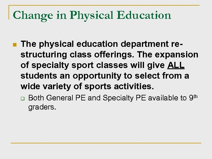 Change in Physical Education n The physical education department restructuring class offerings. The expansion