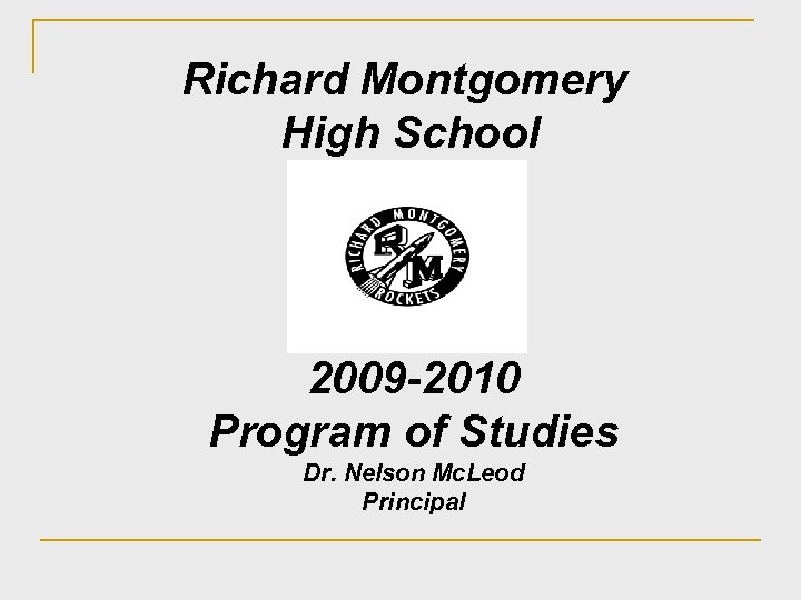 Richard Montgomery High School 2009 -2010 Program of Studies Dr. Nelson Mc. Leod Principal