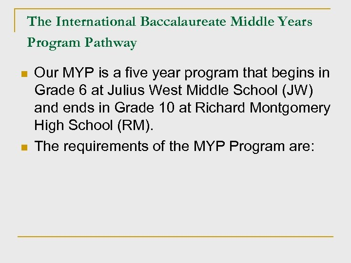 The International Baccalaureate Middle Years Program Pathway n n Our MYP is a five