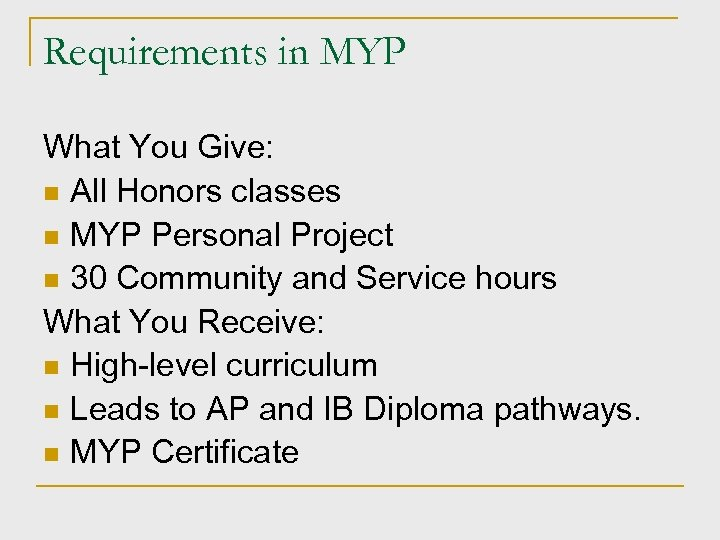 Requirements in MYP What You Give: n All Honors classes n MYP Personal Project