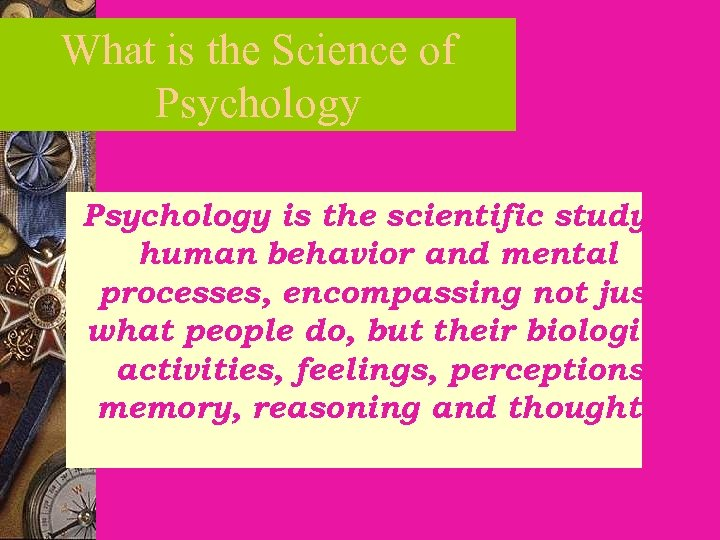 What is the Science of Psychology is the scientific study of human behavior and