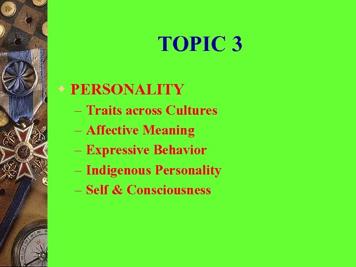 TOPIC 3 w PERSONALITY – – – Traits across Cultures Affective Meaning Expressive Behavior