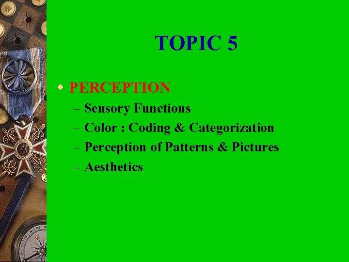 TOPIC 5 w PERCEPTION – – Sensory Functions Color : Coding & Categorization Perception